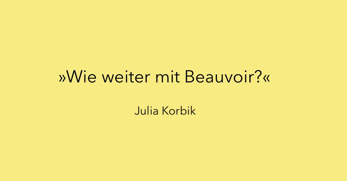 Julia Korbik über die Aktualität der Gedanken Simone de Beauvoirs